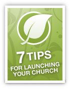 7 Tips For Launching Your Church