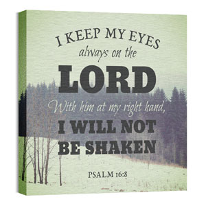 Inspirational Art Psalm 16:8 24 x 24 Canvas Prints
