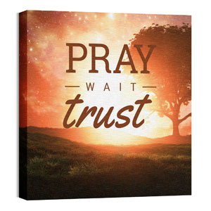 Pray Wait Trust Wall Art