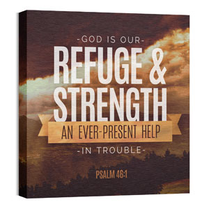 Refuge and Strength Psalm 46:1 24 x 24 Canvas Prints