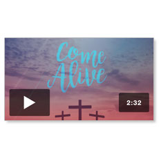 Come Alive Good Friday Welcome