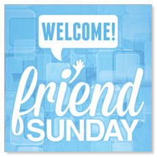 Friend Sunday Welcome